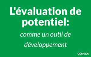 Évaluation de potentiel - Les bénéfices pour l'entreprise et l'individu - comme un outil de développement
