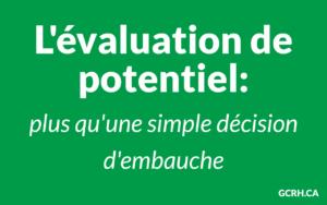 Évaluation de potentiel - Les bénéfices pour l'entreprise et l'individu évaluation de potentiel plus qu'une simple décision d'embauche