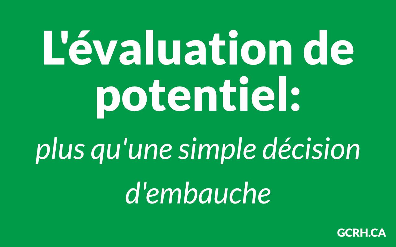 évaluation de potentiel plus qu'une simple décision d'embauche